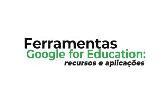 Ferramentas Google for Education: recursos e aplicações